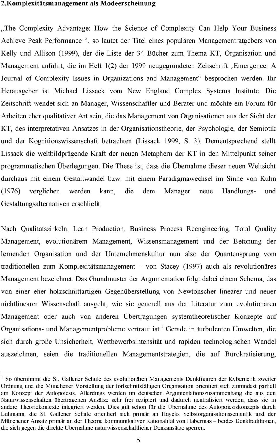Journal of Complexity Issues in Organizations and Management besprochen werden. Ihr Herausgeber ist Michael Lissack vom New England Complex Systems Institute.