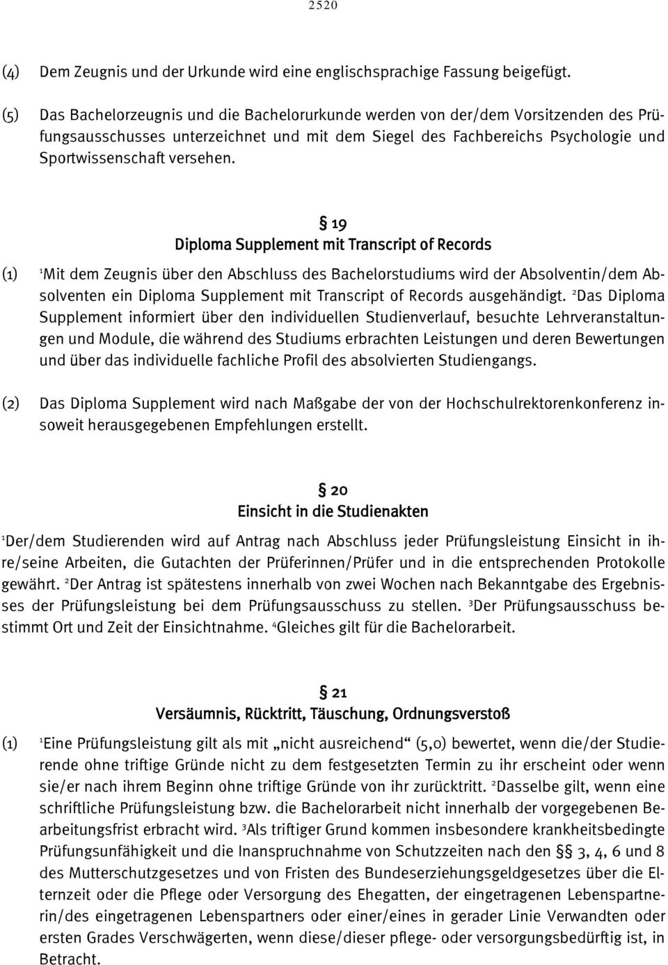 19 Diploma Supplement mit Transcript of Records (1) 1 Mit dem Zeugnis über den Abschluss des Bachelorstudiums wird der Absolventin/dem Absolventen ein Diploma Supplement mit Transcript of Records