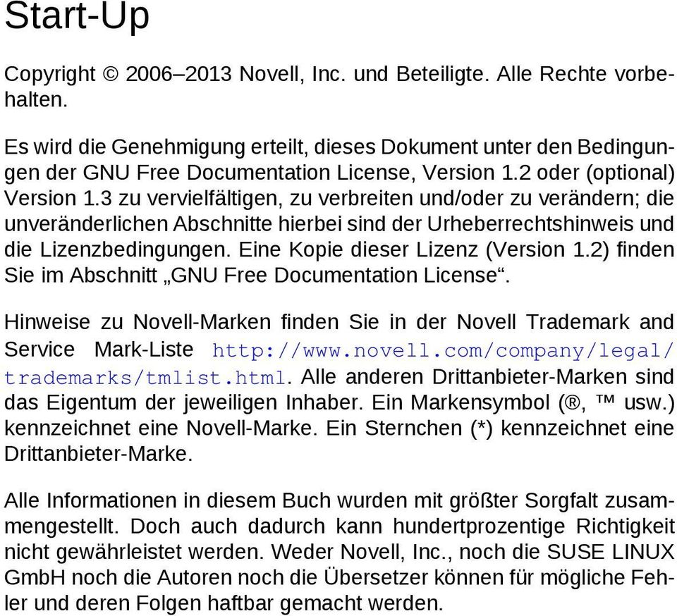 Eine Kopie dieser Lizenz (Version 1.2) finden Sie im Abschnitt GNU Free Documentation License. Hinweise zu Novell-Marken finden Sie in der Novell Trademark and Service Mark-Liste http://www.novell.