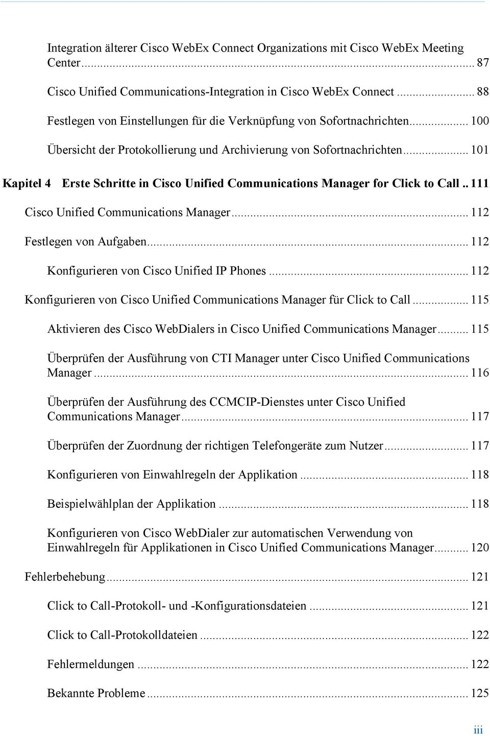 .. 101 Kapitel 4 Erste Schritte in Cisco Unified Communications Manager for Click to Call.. 111 Cisco Unified Communications Manager... 112 Festlegen von Aufgaben.