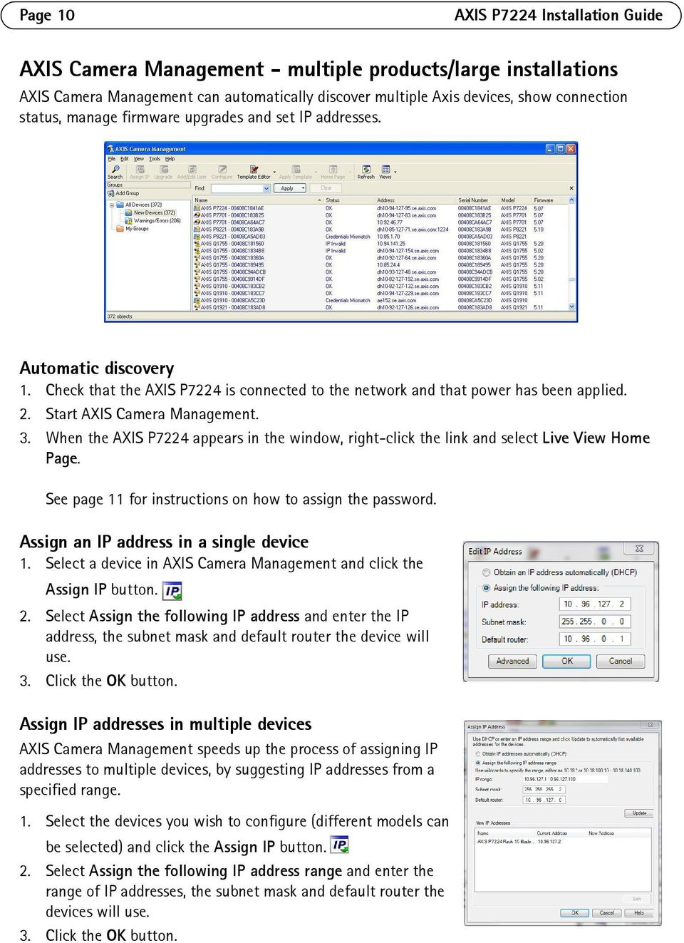 When the AXIS P7224 appears in the window, right-click the link and select Live View Home Page. See page 11 for instructions on how to assign the password. Assign an IP address in a single device 1.