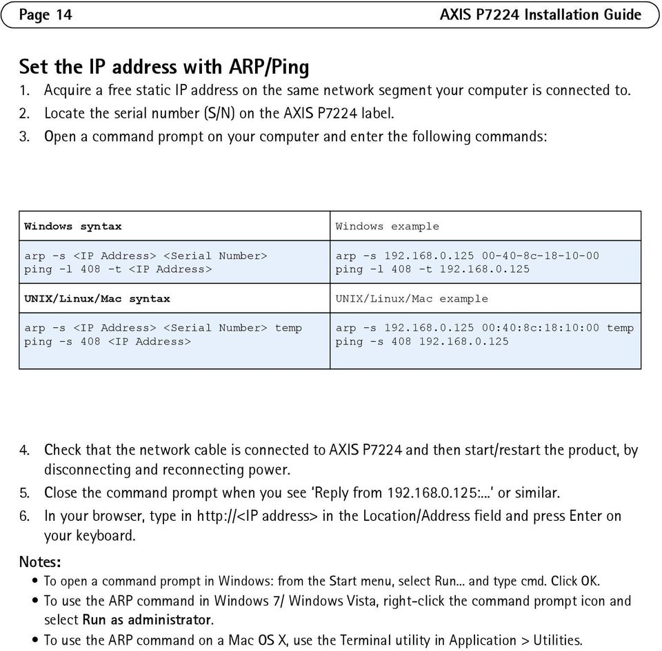 Open a command prompt on your computer and enter the following commands: Windows syntax arp -s <IP Address> <Serial Number> ping -l 408 -t <IP Address> UNIX/Linux/Mac syntax arp -s <IP Address>