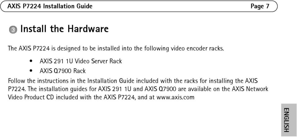 AXIS 291 1U Video Server Rack AXIS Q7900 Rack Follow the instructions in the Installation Guide included with the
