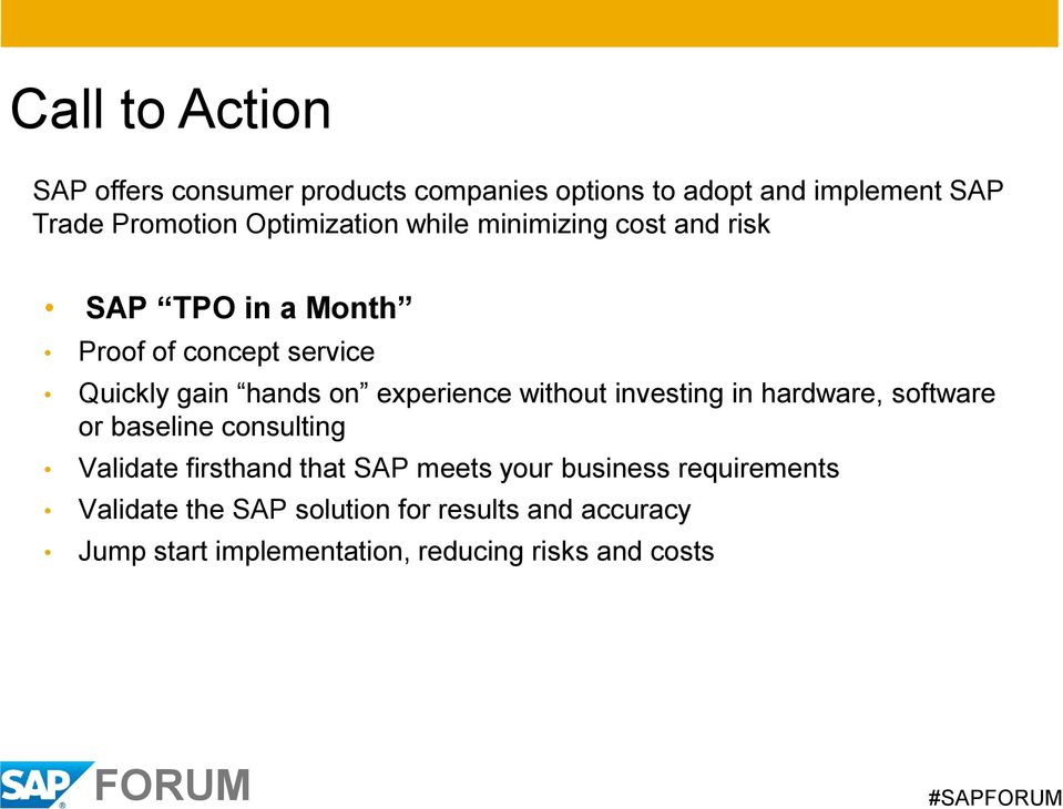 experience without investing in hardware, software or baseline consulting Validate firsthand that SAP meets your