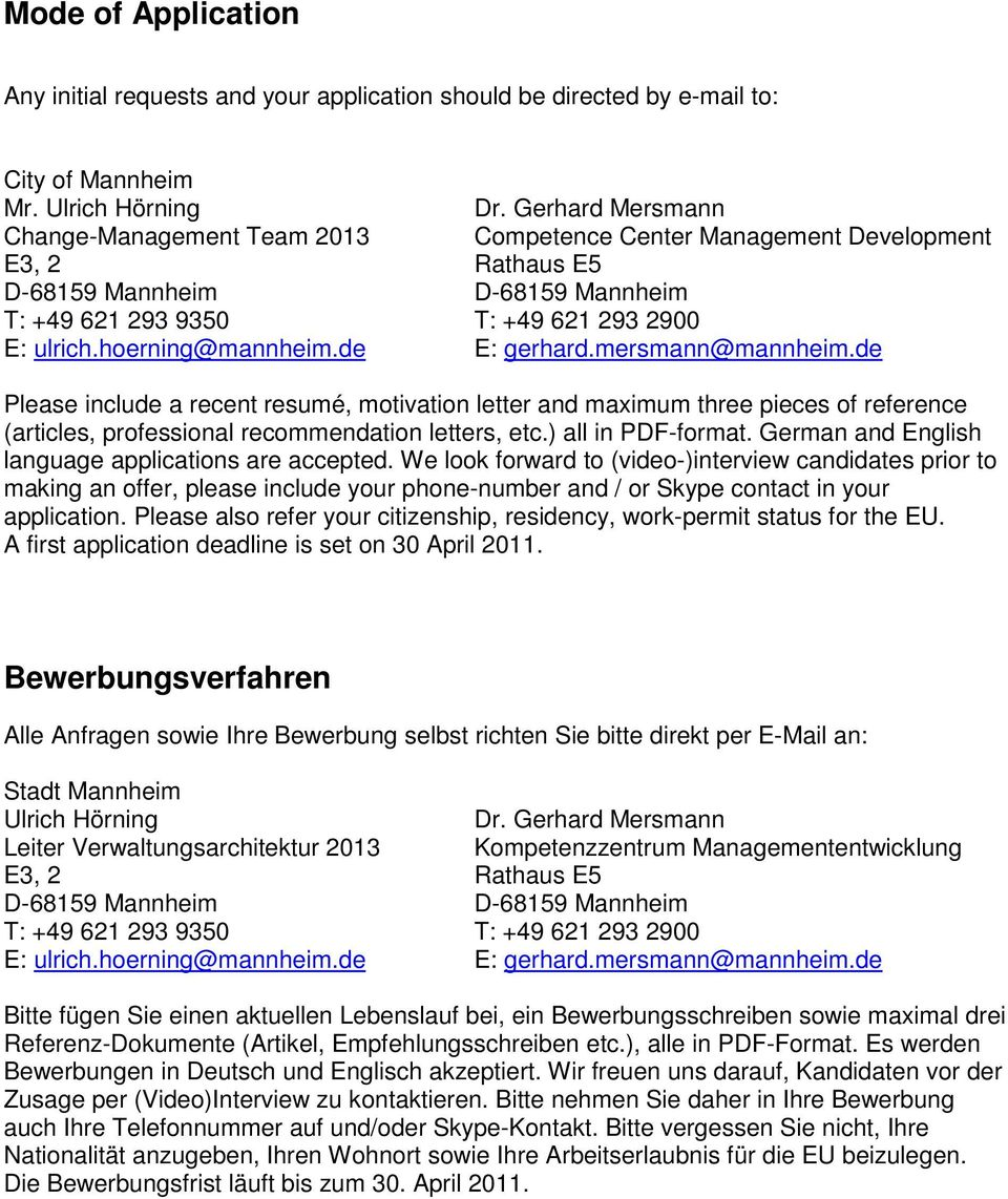 hoerning@mannheim.de E: gerhard.mersmann@mannheim.de Please include a recent resumé, motivation letter and maximum three pieces of reference (articles, professional recommendation letters, etc.