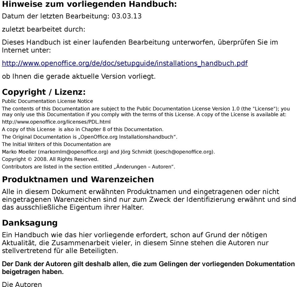 pdf ob Ihnen die gerade aktuelle Version vorliegt. Copyright / Lizenz: Public Documentation License Notice The contents of this Documentation are subject to the Public Documentation License Version 1.