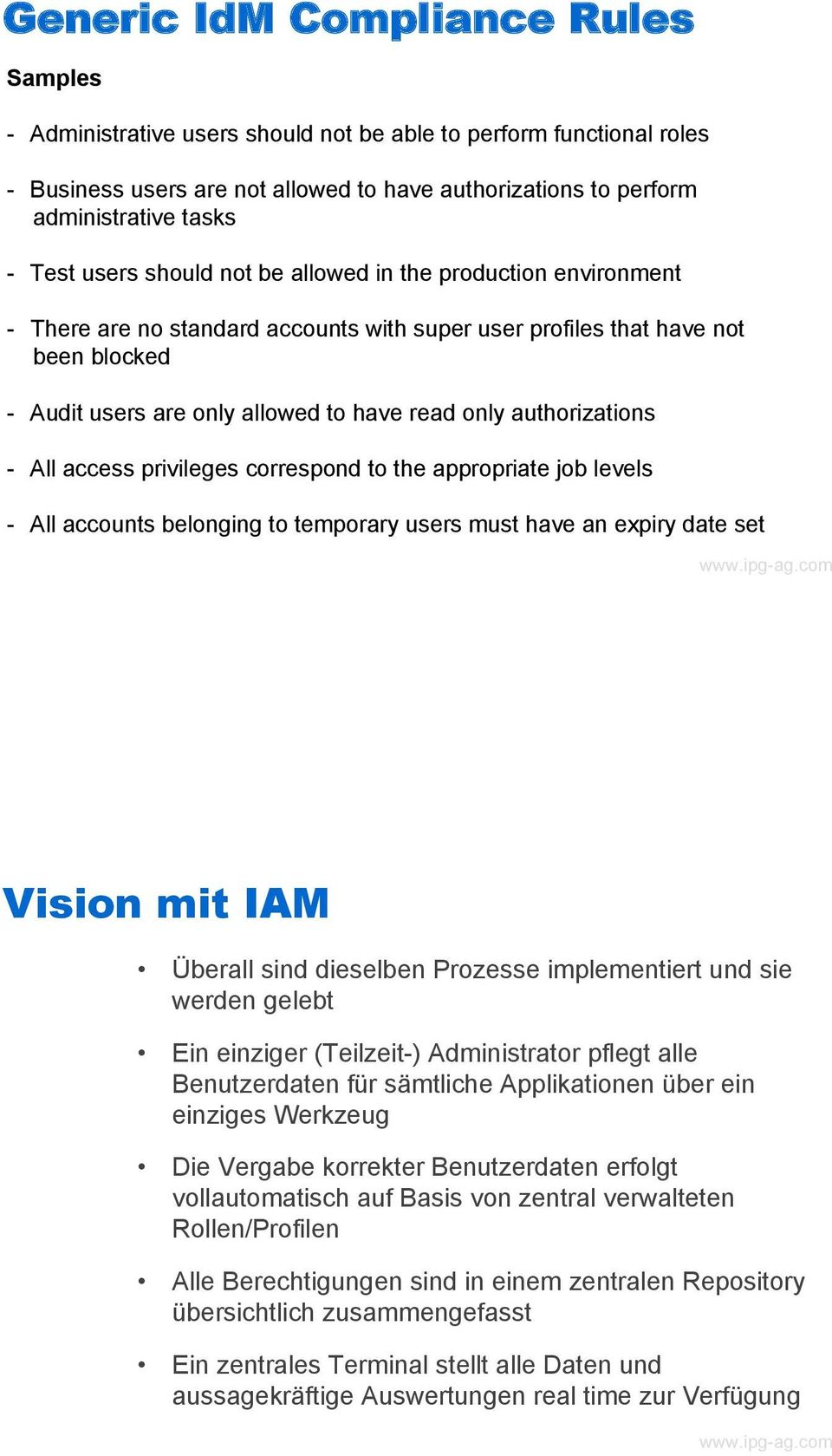only authorizations - All access privileges correspond to the appropriate job levels - All accounts belonging to temporary users must have an expiry date set Vision mit IAM Seite 10 Überall sind