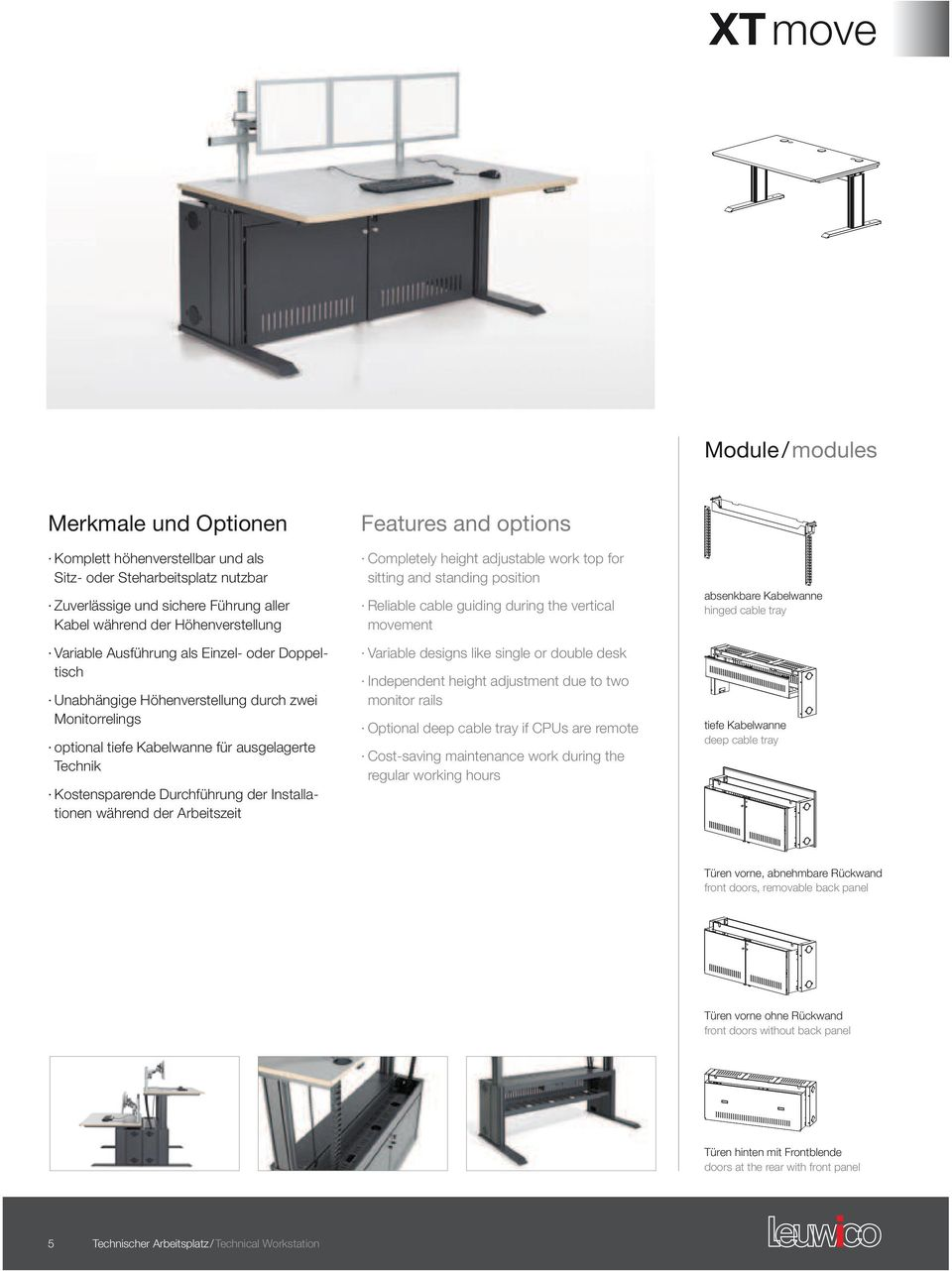 während der Arbeitszeit Features and options Completely height adjustable work top for sitting and standing position Reliable cable guiding during the vertical movement Variable designs like single
