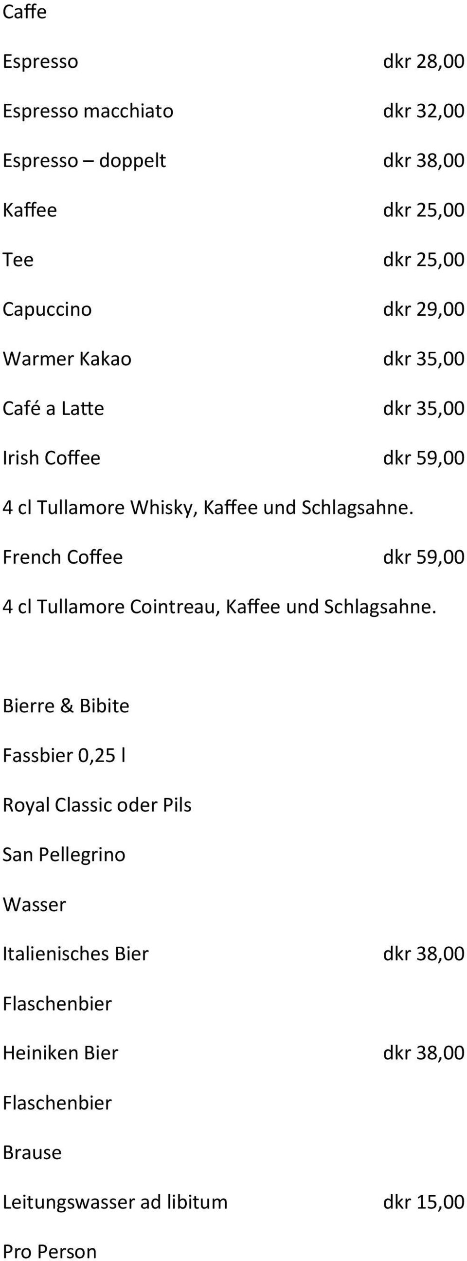 French Coffee dkr 59,00 4 cl Tullamore Cointreau, Kaffee und Schlagsahne.
