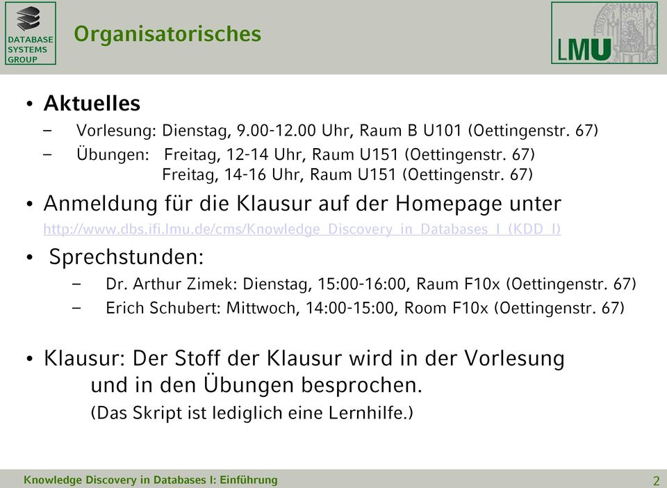 de/cms/knowledge_discovery_in_databases_i_(kdd_i) Sprechstunden: Dr. Arthur Zimek: Dienstag, 15:00-16:00, Raum F10x (Oettingenstr.