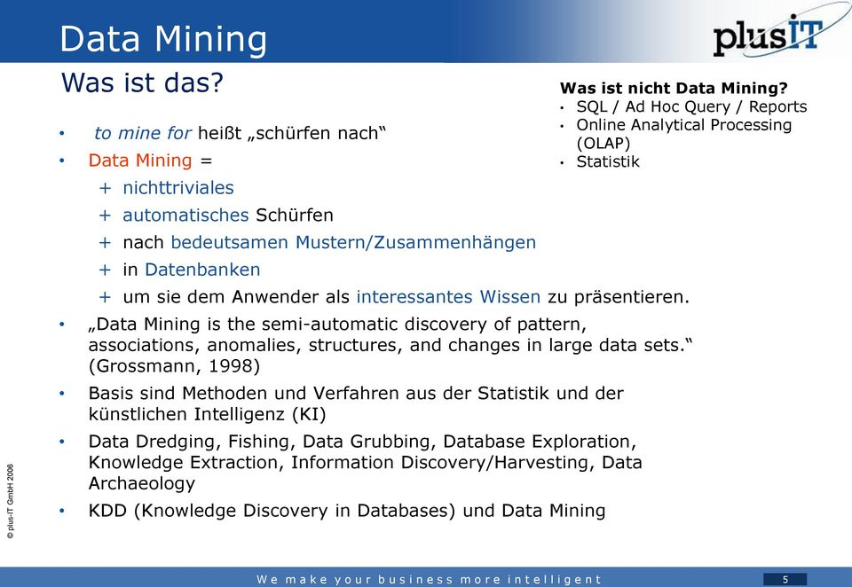 präsentieren. Data Mining is the semi-automatic discovery of pattern, associations, anomalies, structures, and changes in large data sets.