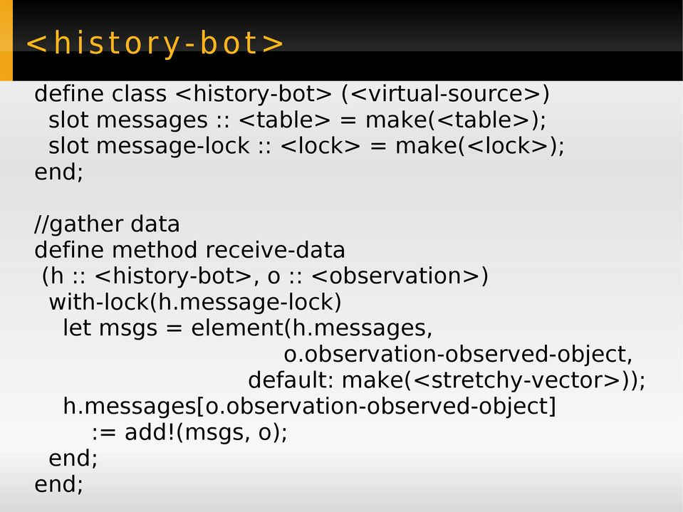 :: <history-bot>, o :: <observation>) with-lock(h.message-lock) let msgs = element(h.messages, o.