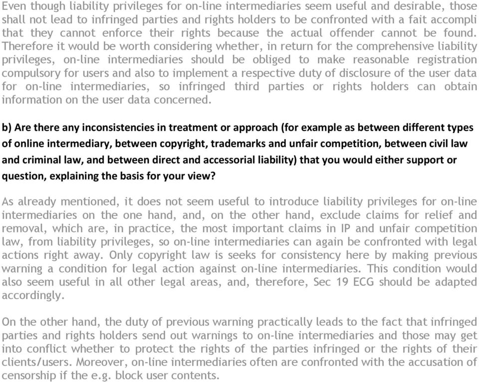 Therefore it would be worth considering whether, in return for the comprehensive liability privileges, on-line intermediaries should be obliged to make reasonable registration compulsory for users