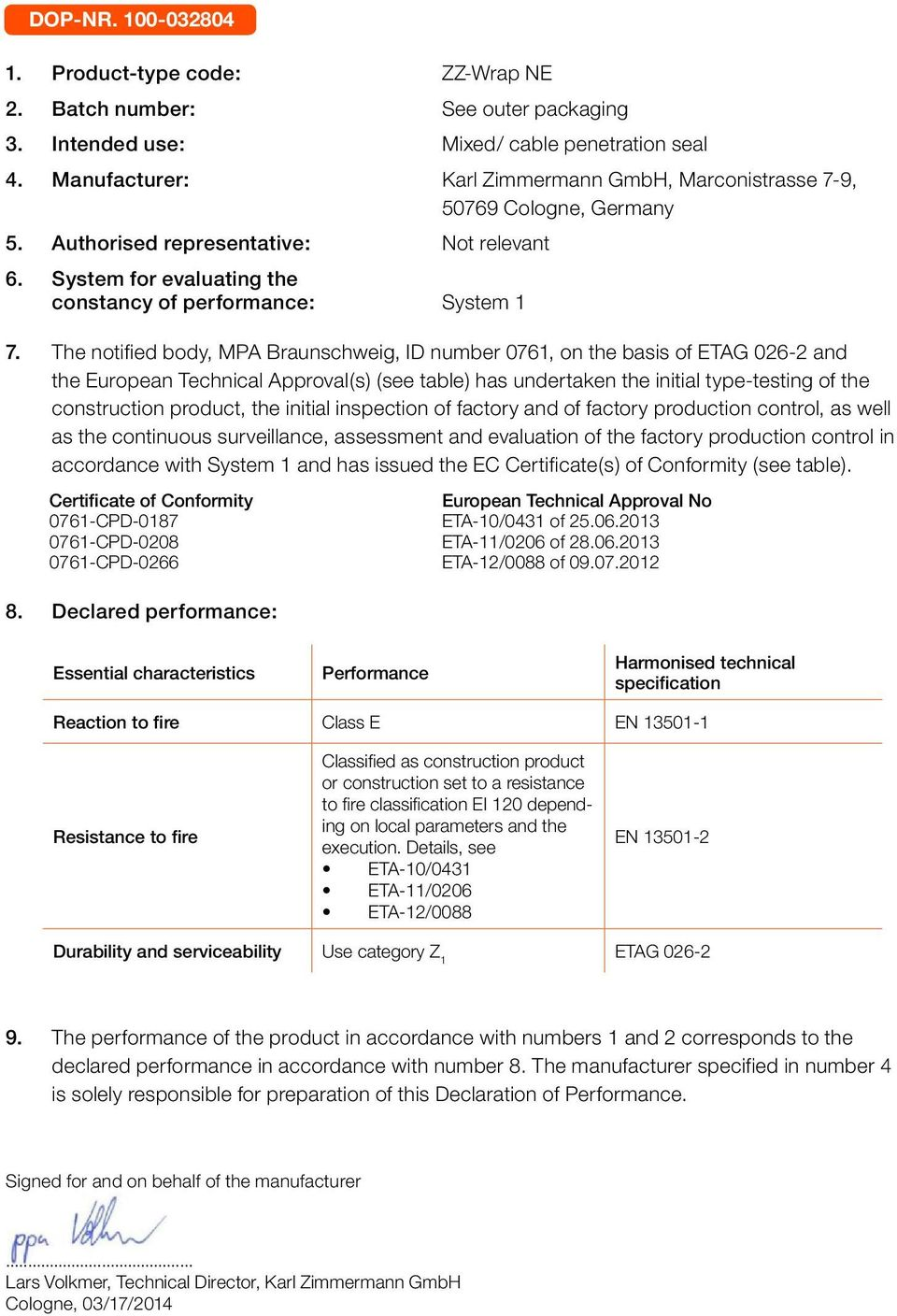 The notified body, MPA Braunschweig, ID number 0761, on the basis of and the European Technical Approval(s) (see table) has undertaken the initial type-testing of the construction product, the