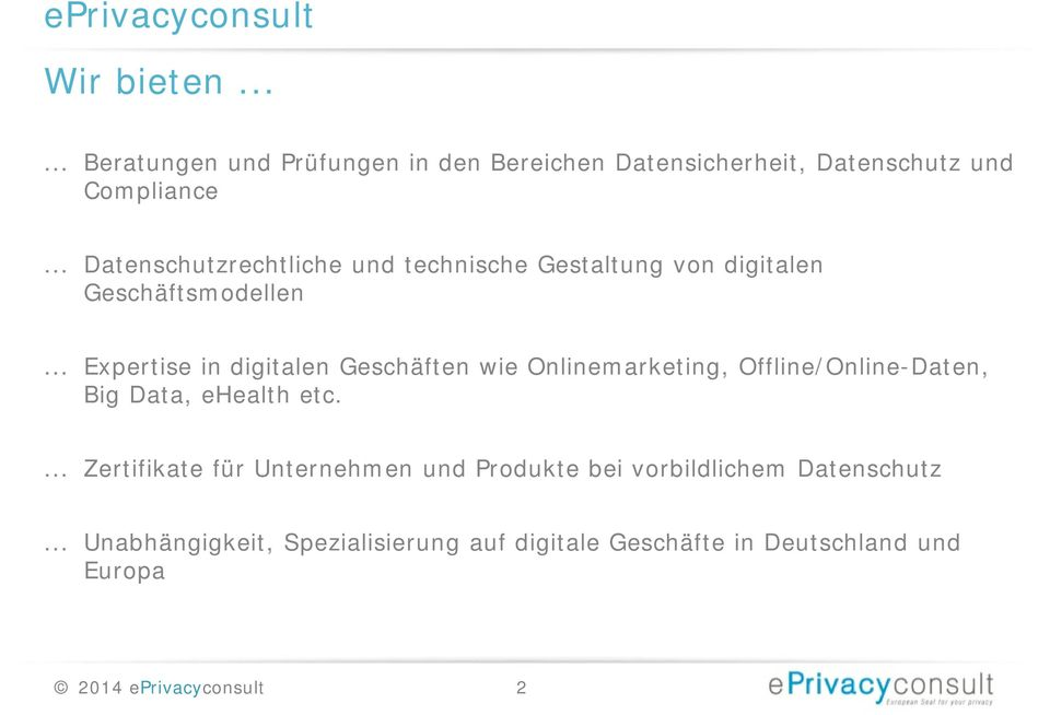 .. Expertise in digitalen Geschäften wie Onlinemarketing, Offline/Online-Daten, Big Data, ehealth etc.