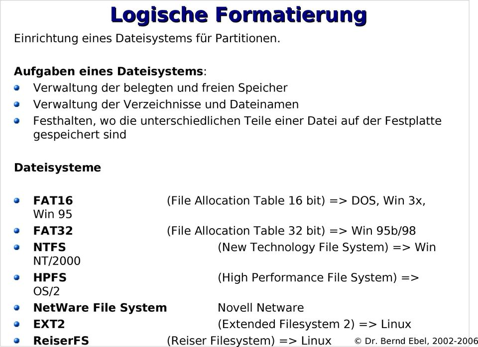 Teile einer Datei auf der Festplatte gespeichert sind Dateisysteme FAT16 (File Allocation Table 16 bit) => DOS, Win 3x, Win 95 FAT32 (File Allocation Table