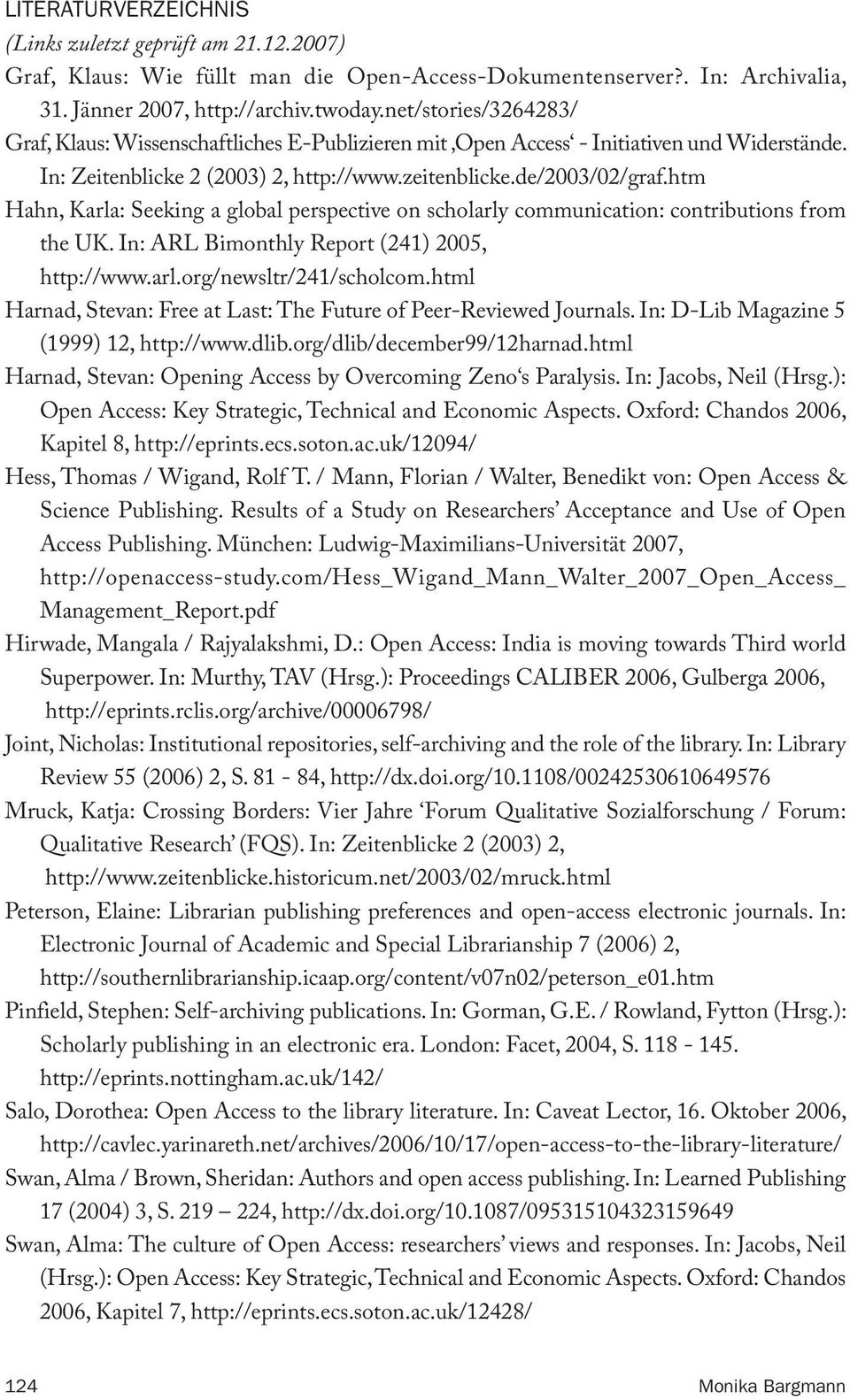htm Hahn, Karla: Seeking a global perspective on scholarly communication: contributions from the UK. In: ARL Bimonthly Report (241) 2005, http://www.arl.org/newsltr/241/scholcom.