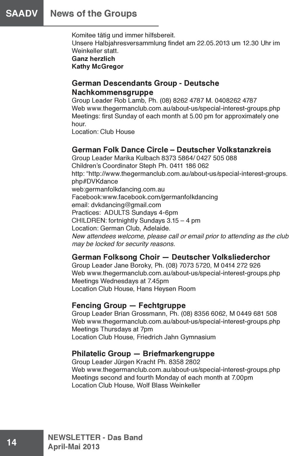 00 pm for approximately one hour. Location: Club House German Folk Dance Circle Deutscher Volkstanzkreis Group Leader Marika Kulbach 8373 5864/ 0427 505 088 Children s Coordinator Steph Ph.
