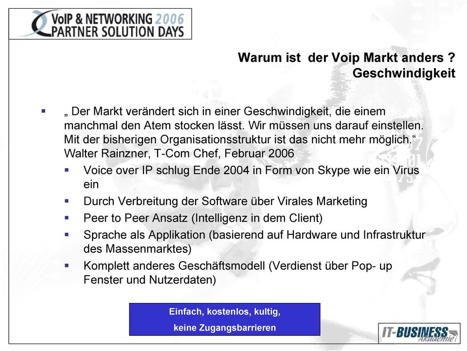 Walter Rainzner, T-Com Chef, Februar 2006 Voice over IP schlug Ende 2004 in Form von Skype wie ein Virus ein Durch Verbreitung der Software über Virales Marketing Peer