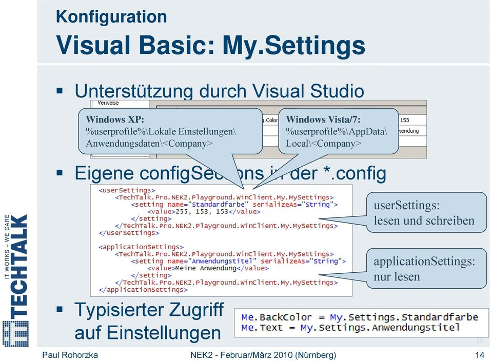 Einstellungen\ Anwendungsdaten\<Company> Windows Vista/7: %userprofile%\appdata\ %\A \