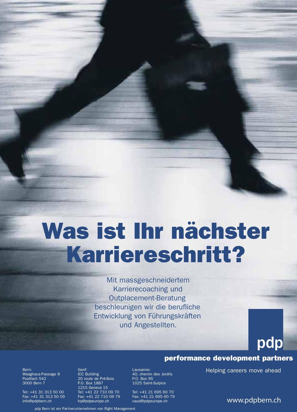 performance development partners Bern: Waaghaus-Passage 8 Postfach 542 3000 Bern 7 Tel: +41 31 313 50 00 Fax: +41 31 313 50 09 info@pdpbern.
