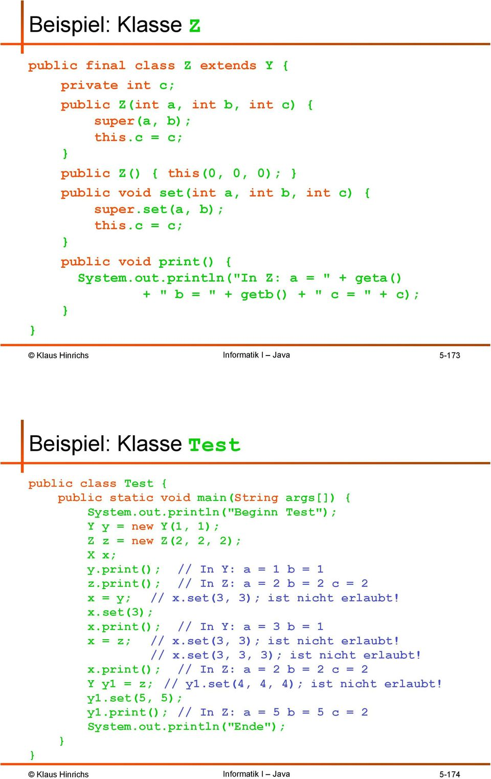 "println(""In Z: a = "" + geta() + "" b = "" + getb() + "" c = "" + c); 5-173 Beispiel: Klasse Test public class Test { public static void main(string args[]) { System.out."