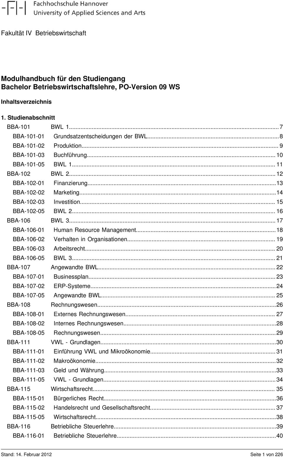 ..14 BBA-102-03 Investition... 15 BBA-102-05 BWL 2... 16 BBA-106 BWL 3... 17 BBA-106-01 Human Resource Management...18 BBA-106-02 Verhalten in Organisationen... 19 BBA-106-03 Arbeitsrecht.