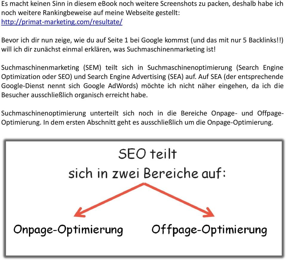 Suchmaschinenmarketing (SEM) teilt sich in Suchmaschinenoptimierung (Search Engine Optimization oder SEO) und Search Engine Advertising (SEA) auf.