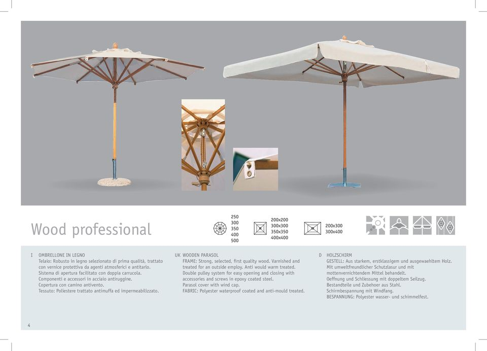 Tessuto: Poliestere trattato antimuffa ed impermeabilizzato. UK WOODEN PARASOL FRAME: Strong, selected, first quality wood. Varnished and treated for an outside employ. Anti would warm treated.
