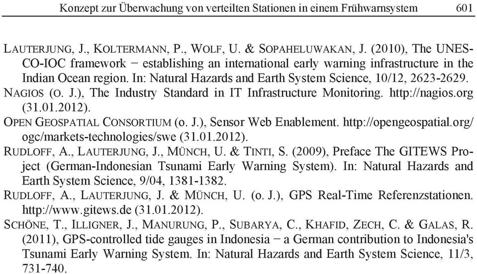 ), The Industry Standard in IT Infrastructure Monitoring. http://nagios.org (31.01.2012). OPEN GEOSPATIAL CONSORTIUM (o. J.), Sensor Web Enablement. http://opengeospatial.