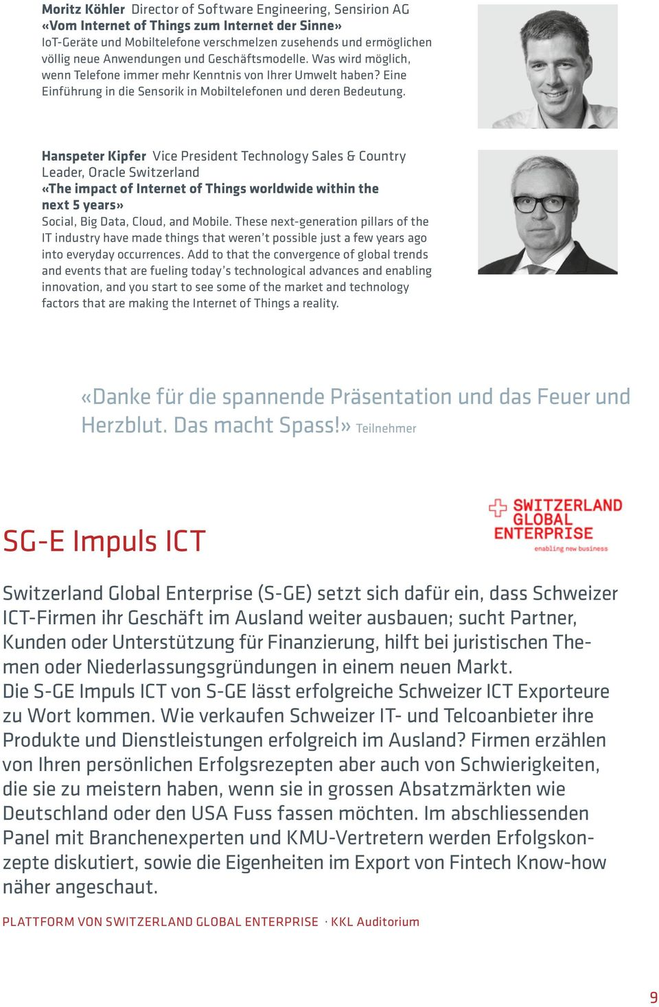 Hanspeter Kipfer Vice President Technology Sales & Country Leader, Oracle Switzerland «The impact of Internet of Things worldwide within the next 5 years» Social, Big Data, Cloud, and Mobile.