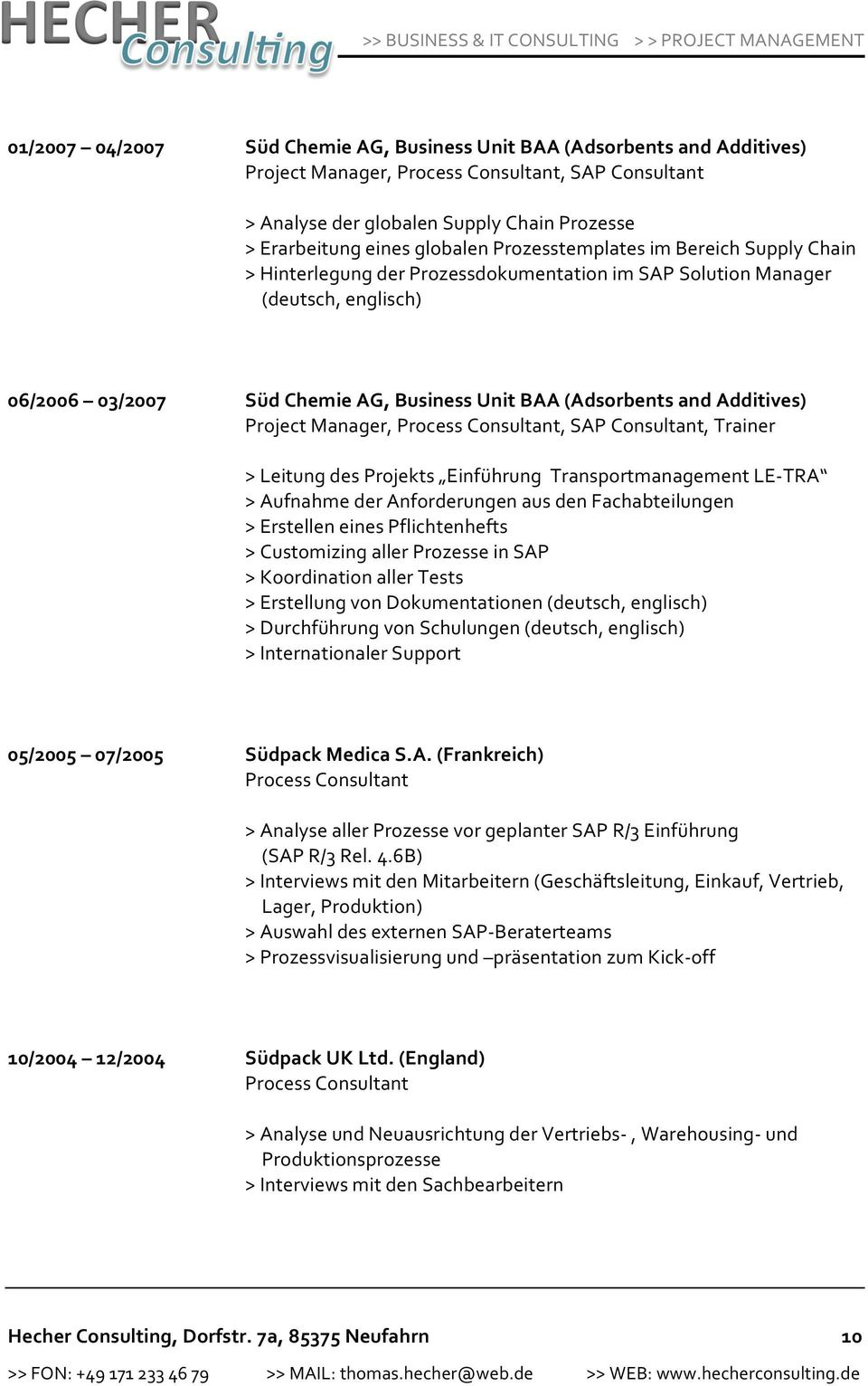 Additives) Project Manager, Process Consultant, SAP Consultant, Trainer > Leitung des Projekts Einführung Transportmanagement LE- TRA > Aufnahme der Anforderungen aus den Fachabteilungen > Erstellen