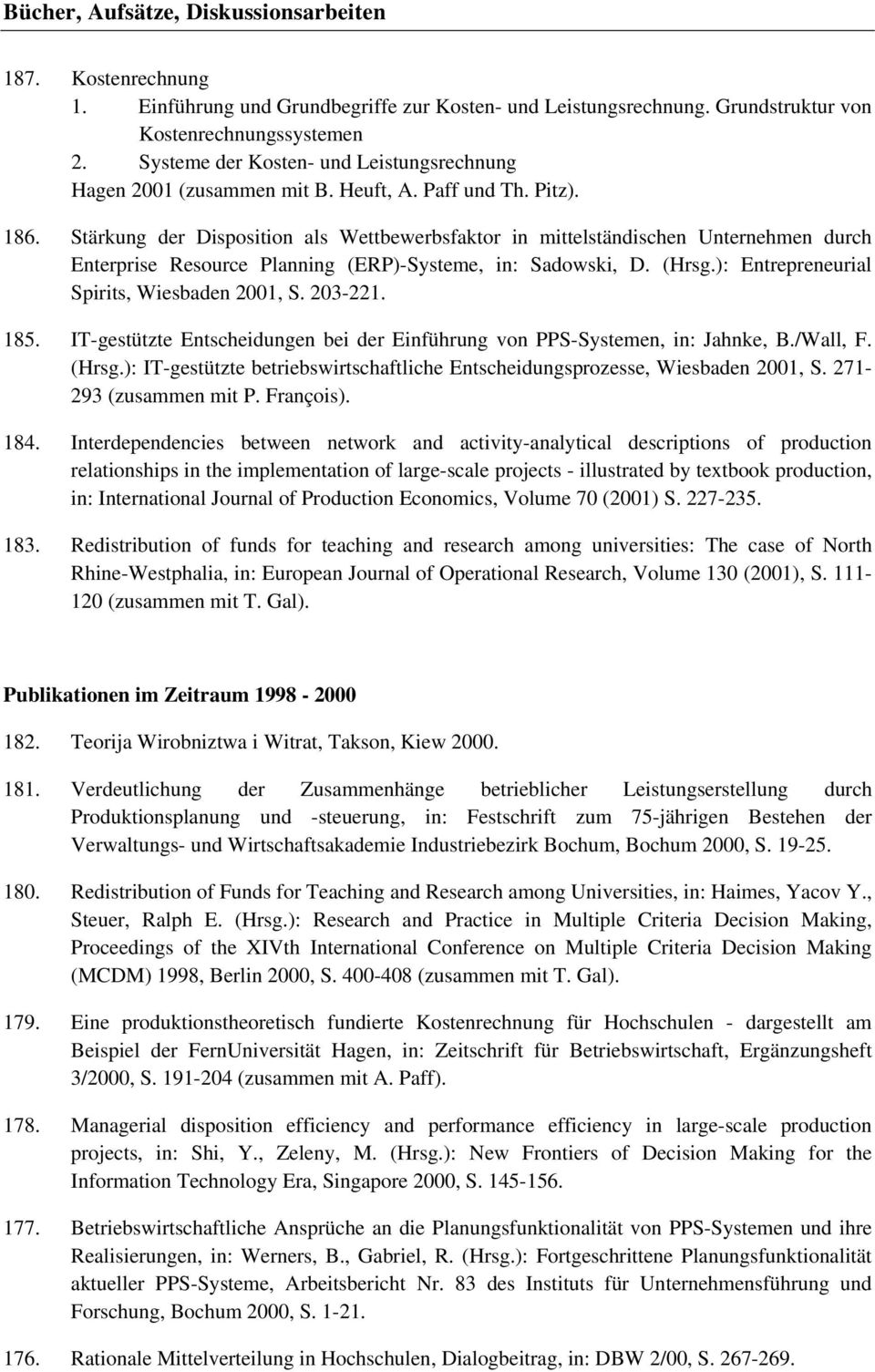 Stärkung der Disposition als Wettbewerbsfaktor in mittelständischen Unternehmen durch Enterprise Resource Planning (ERP)-Systeme, in: Sadowski, D. (Hrsg.): Entrepreneurial Spirits, Wiesbaden 2001, S.