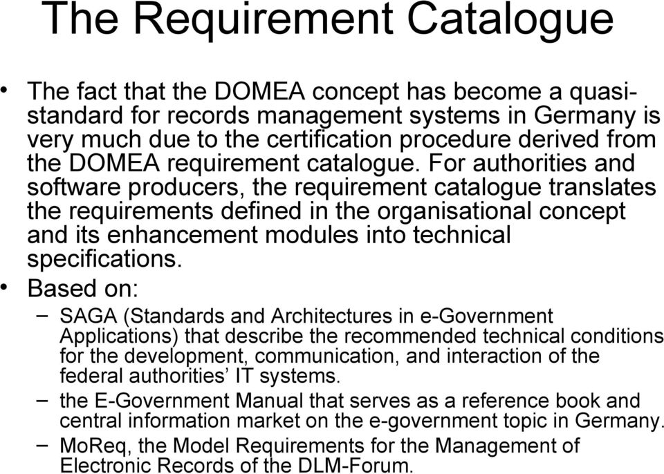 For authorities and software producers, the requirement catalogue translates the requirements defined in the organisational concept and its enhancement modules into technical specifications.