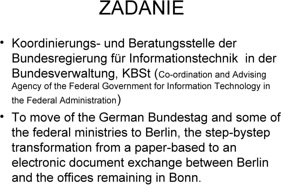 Administration) To move of the German Bundestag and some of the federal ministries to Berlin, the step-bystep