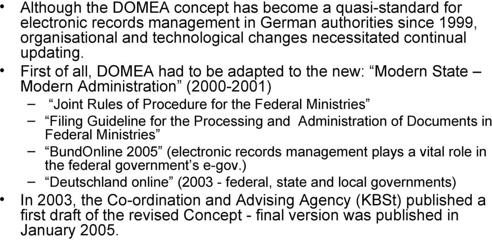 First of all, DOMEA had to be adapted to the new: Modern State Modern Administration (2000-2001) Joint Rules of Procedure for the Federal Ministries Filing Guideline for the Processing