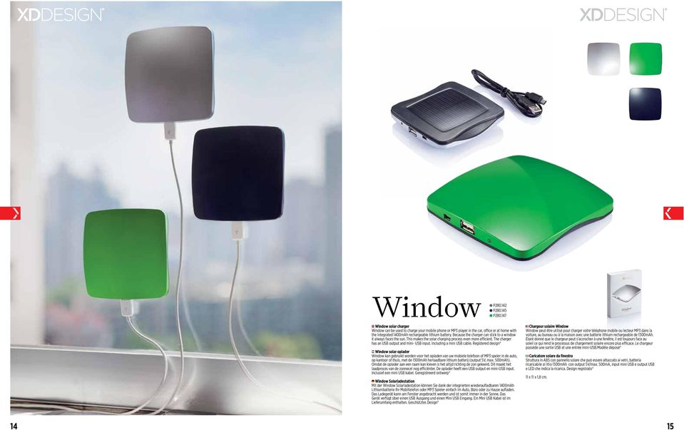 Because the charger can stick to a window it always faces the sun. This makes the solar charging process even more efficient. The charger has an USB output and mini- USB input.