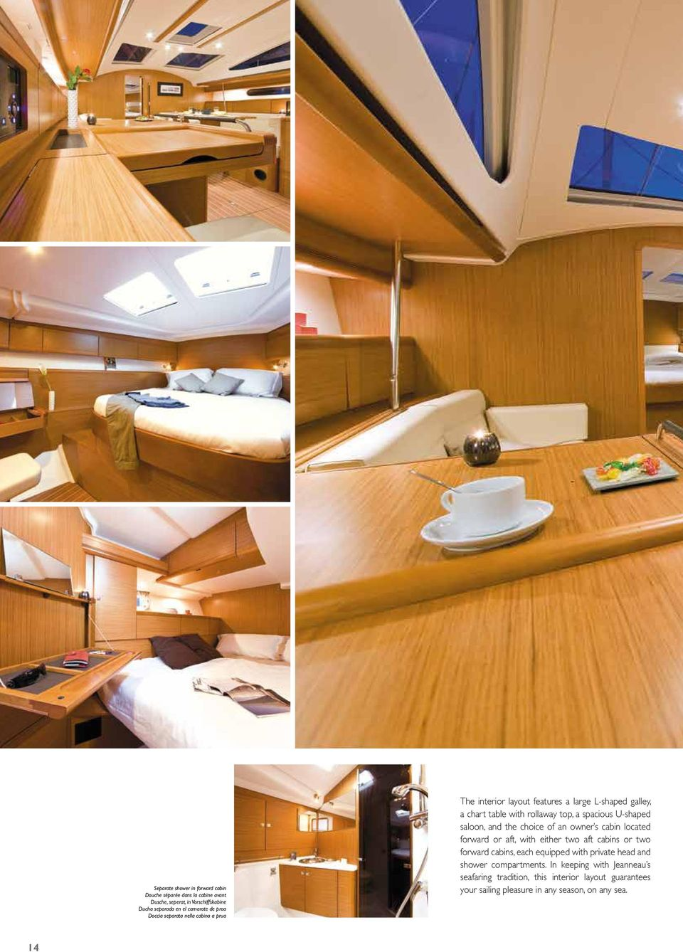saloon, and the choice of an owner s cabin located forward or aft, with either two aft cabins or two forward cabins, each equipped with private