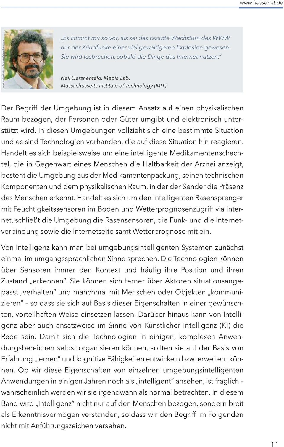 Neil Gershenfeld, Media Lab, Massachussetts Institute of Technology (MIT) Der Begriff der Umgebung ist in diesem Ansatz auf einen physikalischen Raum bezogen, der Personen oder Güter umgibt und