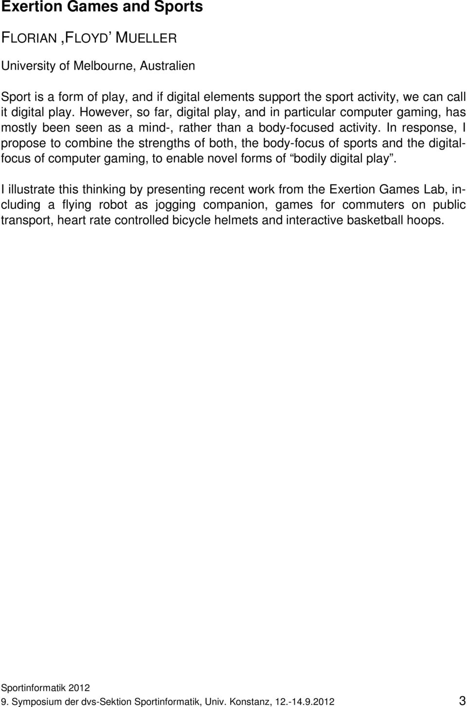 In response, I propose to combine the strengths of both, the body-focus of sports and the digitalfocus of computer gaming, to enable novel forms of bodily digital play.
