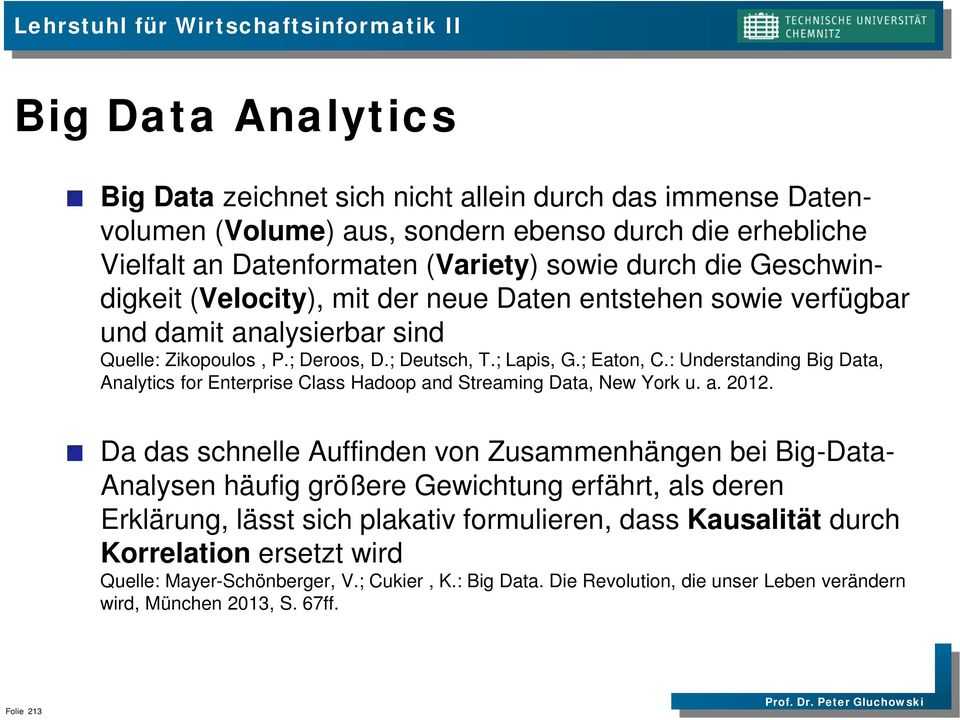 : Understanding Big Data, Analytics for Enterprise Class Hadoop and Streaming Data, New York u. a. 2012.