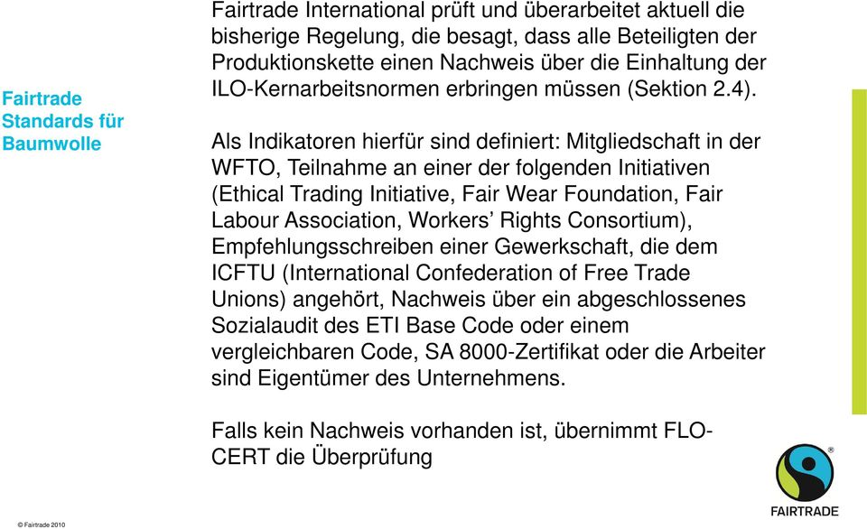 Als Indikatoren hierfür sind definiert: Mitgliedschaft in der WFTO, Teilnahme an einer der folgenden Initiativen (Ethical Trading Initiative, Fair Wear Foundation, Fair Labour Association, Workers