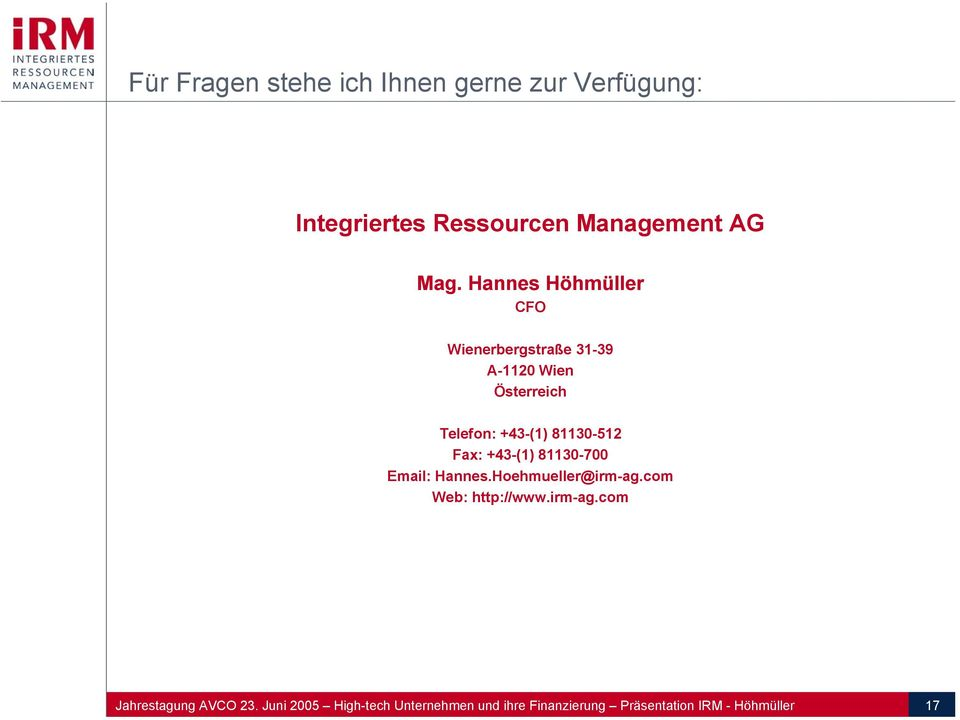Fax: +43-(1) 81130-700 Email: Hannes.Hoehmueller@irm-ag.com Web: http://www.irm-ag.com Jahrestagung AVCO 23.