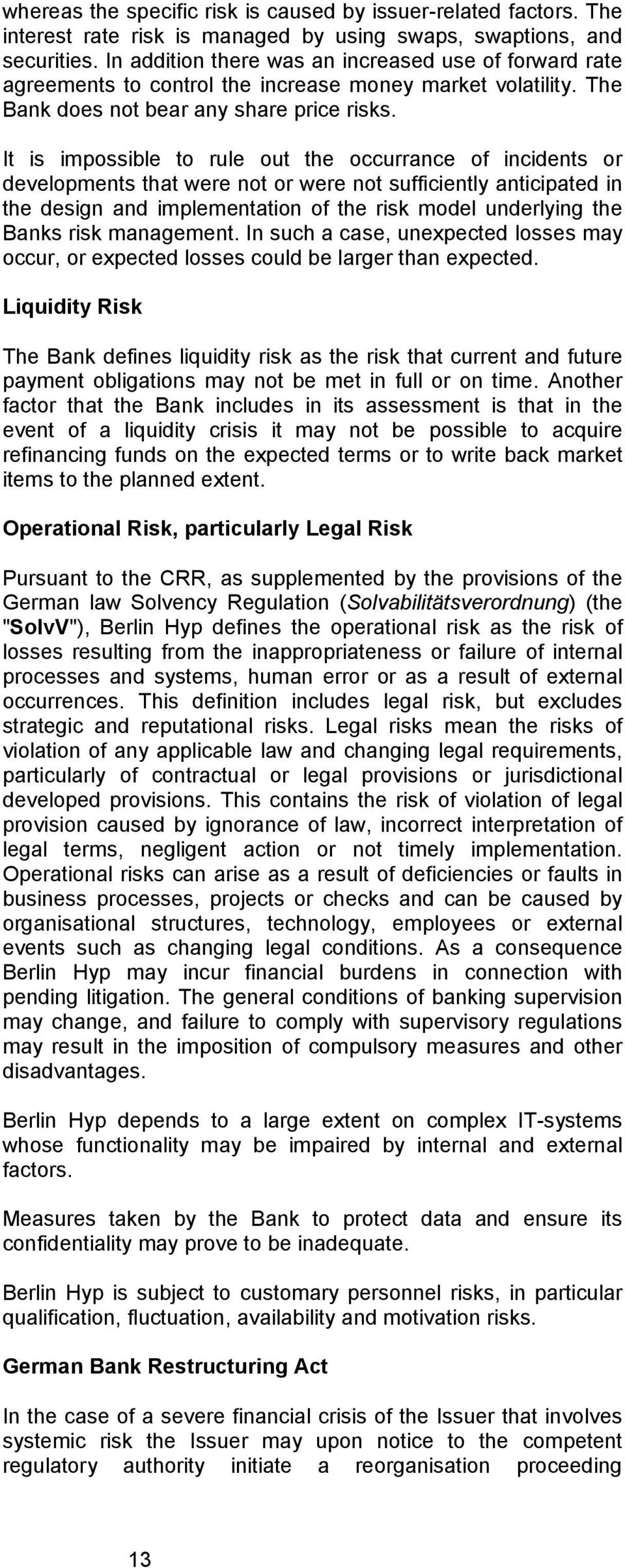 It is impossible to rule out the occurrance of incidents or developments that were not or were not sufficiently anticipated in the design and implementation of the risk model underlying the Banks