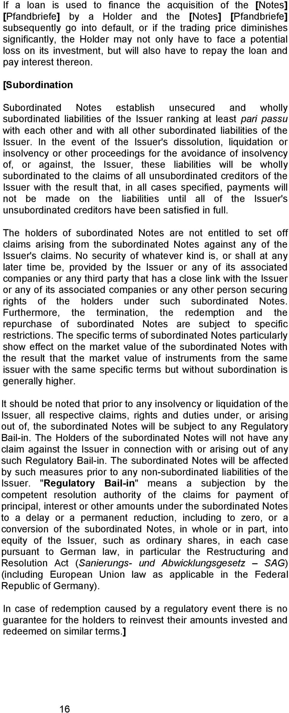 [Subordination Subordinated Notes establish unsecured and wholly subordinated liabilities of the Issuer ranking at least pari passu with each other and with all other subordinated liabilities of the