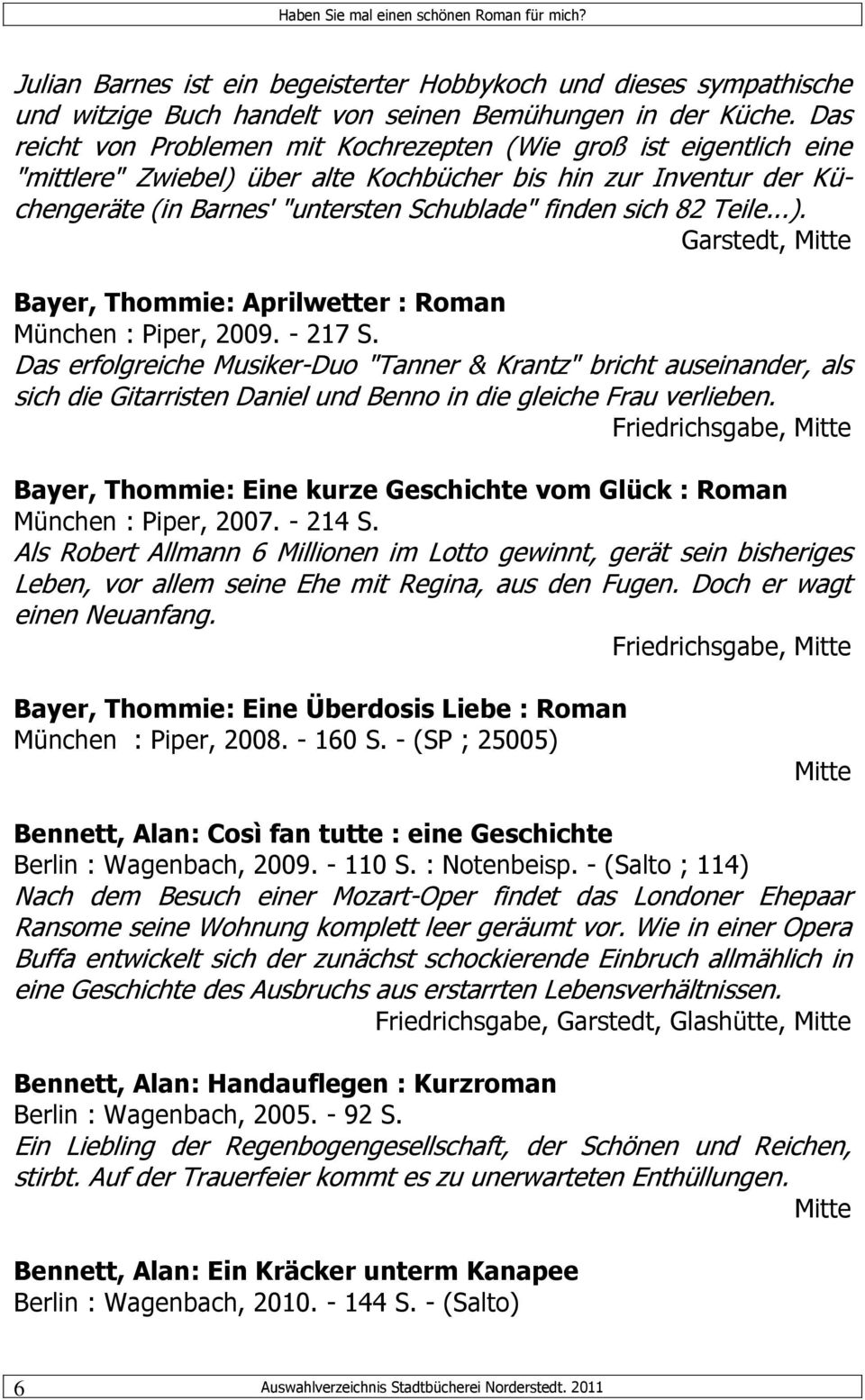 Teile...). Garstedt, Bayer, Thommie: Aprilwetter : Roman München : Piper, 2009. - 217 S.