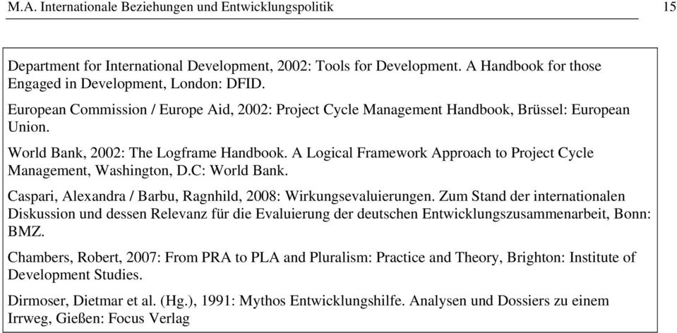 A Logical Framework Approach to Project Cycle Management, Washington, D.C: World Bank. Caspari, Alexandra / Barbu, Ragnhild, 2008: Wirkungsevaluierungen.
