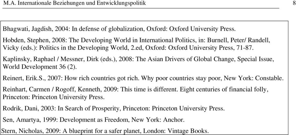Kaplinsky, Raphael / Messner, Dirk (eds.), 2008: The Asian Drivers of Global Change, Special Issue, World Development 36 (2). Reinert, Erik.S., 2007: How rich countries got rich.