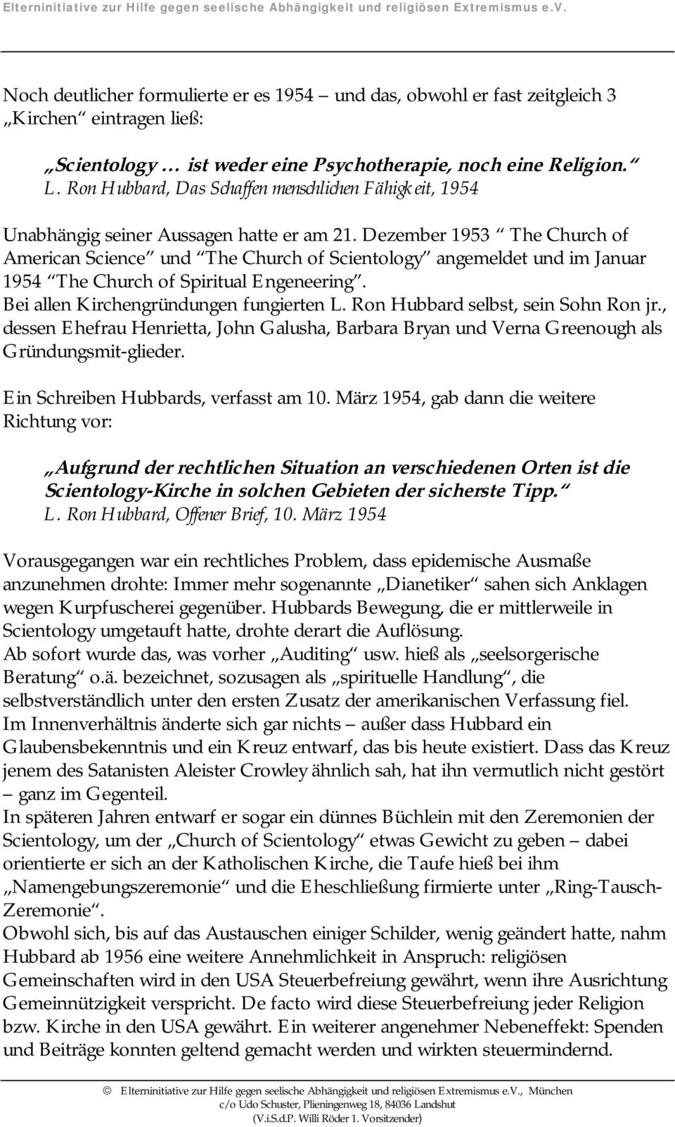 Dezember 1953 The Church of American Science und The Church of Scientology angemeldet und im Januar 1954 The Church of Spiritual Engeneering. Bei allen Kirchengründungen fungierten L.