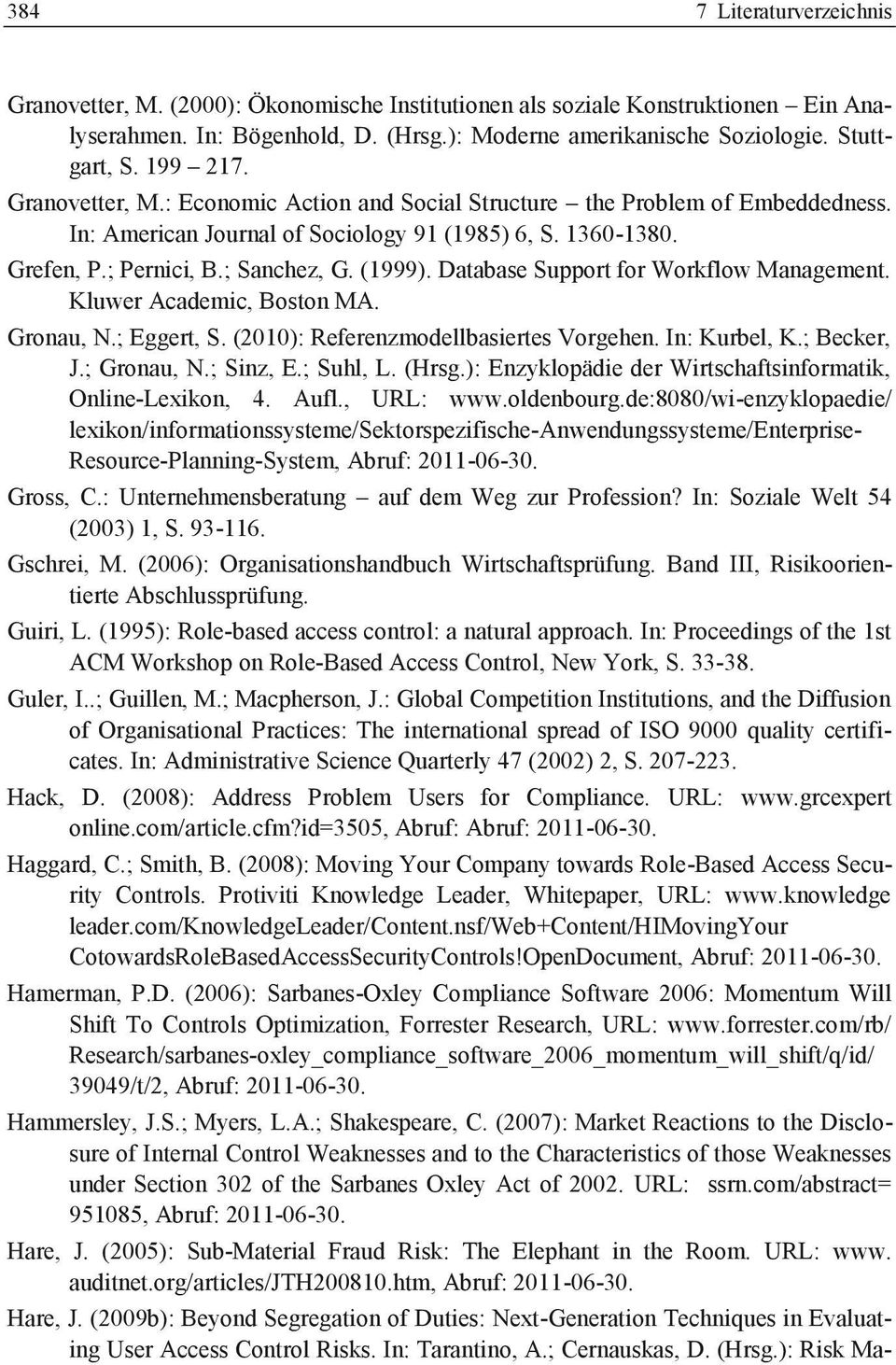 Database Support for Workflow Management. Kluwer Academic, Boston MA. Gronau, N.; Eggert, S. (2010): Referenzmodellbasiertes Vorgehen. In: Kurbel, K.; Becker, J.; Gronau, N.; Sinz, E.; Suhl, L. (Hrsg.